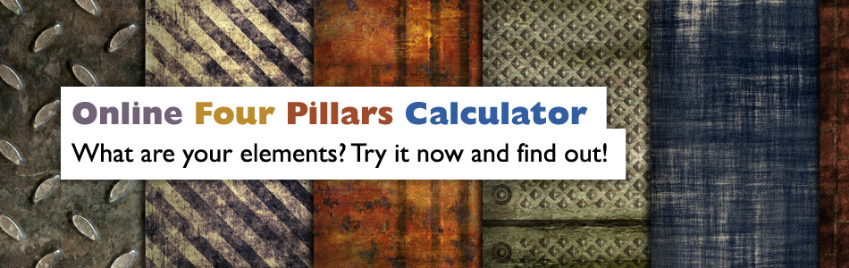 Online Four Pillars Calculator. What are your elements? Try it now and find out!